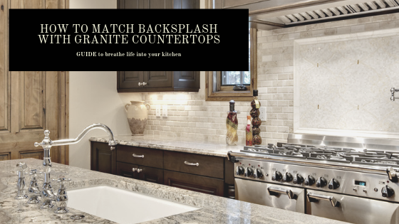 How to match backsplash with granite countertops